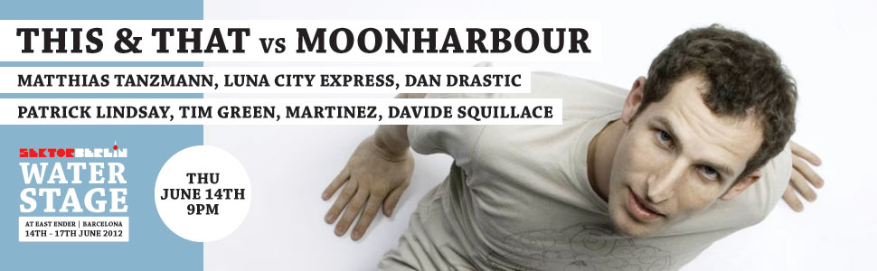 THIS & THAT vs MOONHARBOUR * THU JUNE 14TH 9PM-7AM * SEKTORBERLIN WATERSTAGE @ EAST ENDER