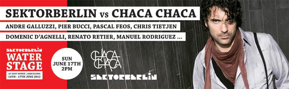 SEKTORBERLIN vs CHACA CHACA * SUN JUNE 17TH 2PM-7AM * SEKTORBERLIN WATERSTAGE @ EAST ENDER